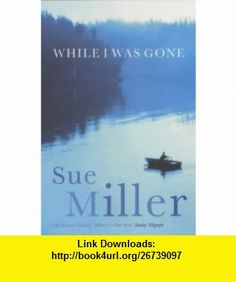 While I Was Gone (9780747558699) Sue Miller , ISBN-10: 0747558698  , ISBN-13: 978-0747558699 ,  , tutorials , pdf , ebook , torrent , downloads , rapidshare , filesonic , hotfile , megaupload , fileserve