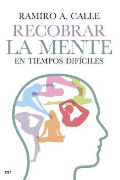 Recobrar la mente en tiempos difíciles, de Ramiro A. Calle - Editorial: Martínez Roca -  Signatura: 159 CAL rec -  Código de barras: 3277449 - http://www.planetadelibros.com/recobrar-la-mente-en-tiempos-dificiles-libro-117663.html