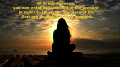 Mindfulness Inspiration! - With mindfulness you can establish yourself in the present in order to touch the wonders of life that are available in that moment. - - #innerpeace #meditate #meditatedaily #mindfulness #enlightenment #Enlighted #calming #meditateeverydamnday #love #peaceful #peacefulness #distressing #love #sitstill #relax #breathe #relaxation #igmeditation #igmindfulness #zen #relaxation #soul #life #breathing #mindsoulandbody #buddha by enlighted_org
