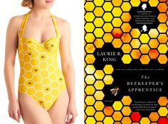 "The book: The Bee Keeper's Apprentice by Laurie King  The first sentence: ""I was fifteen when I first met Sherlock Holmes, fifteen years old with a nose in my book as I walked the Sussex Downs, and nearly stepped on him.""  The bathing suit: Beach Honeycomber One Piece by ModCloth."