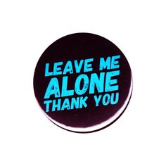 Leave Me Alone Thank You Pin Back Button Badge Anti Social Loner Introverts Gift