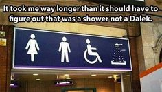 It took me way longer than it should have to figure out that was a shower not a Dalek.