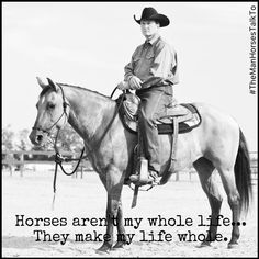 Horses aren't my whole life... They make my life whole. #TheManHorsesTalkTo #horsemanship #horselovers
