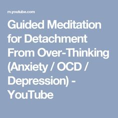 Guided Meditation for Detachment From Over-Thinking (Anxiety / OCD / Depression) - YouTube