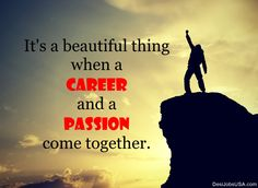 It's a beautiful thing when a career and a passion come together.  #career #passion #beautiful
