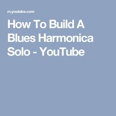How To Build A Blues Harmonica Solo - YouTube