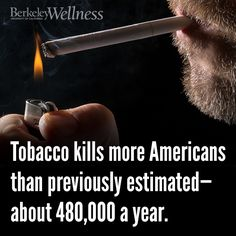 Tobacco kills more Americans than previously estimated - about 480,000 a year. Re-pin to support smokers who are trying to quit! http://www.berkeleywellness.com/healthy-community/health-care-policy/article/surprising-tobacco-death-rates/?ap=2012 #quitsmoking #tobacco #smoking