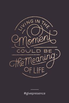 living in the moment could be the meaning of life Great Quotes, Quotes To Live By, Me Quotes, Inspirational Quotes, Motivational Quotes, The Words, Meaning Of Life, Monday Motivation, Favorite Quotes