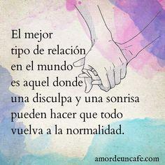 El mejor tipo de relación en el mundo es aquel donde una disculpa y una sonrisa pueden hacer que todo vuelva a la normalidad.