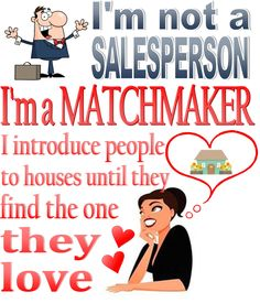 I'M NOT A SALESPERSON!  I'M A MATCHMAKER. I INTRODUCE PEOPLE TO HOUSES UNTIL THEY FIND THE ONE THEY LOVE! Call Barbara Johnson in Port St Lucie Florida at 561-352-3522 and I will match you to your house!!