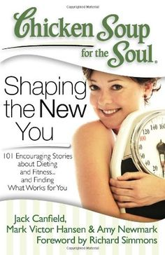 Chicken Soup for the Soul: Shaping the New You: 101 Encouraging Stories about Dieting and Fitness... and Finding What Works for You - http://www.fitnessdiethealth.net/chicken-soup-for-the-soul-shaping-the-new-you-101-encouraging-stories-about-dieting-and-fitness-and-finding-what-works-for-you/  #fitness #diet #health