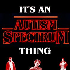 Autism Spectrum via Stranger Things Aspergers Autism, Autism Spectrum, Ocd, Novels, Black Mamba, Humor, Sayings, Acceptance, Stranger Things