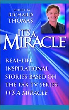 "It's a Miracle: Real-Life Inspirational Stories Based on the PAX TV Series ""It's A Miracle"" by Richard Thomas"