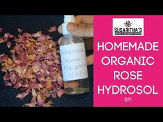 How to make Organic Rose Hydrosol (rose water) at home | diy rose water | by The S Soaps - YouTube