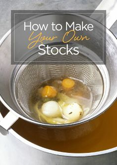 How to Make your Own Stocks, Soups and Broths