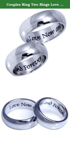 "Couples Ring Two Rings Love Now and Forever High Quality Etched Stainless Steel Ring. Inspirational Relationship Jewelry Perfect Wedding Band for Men and Women Lovers Rings. ""Love Now and Forever"" is etched around the inside of these fashionable rings. These promise rings serve as a token of commitment to each other and makes a great wedding band or gift for any occasion for your beloved. The perfect way to say I Love You!."