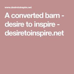 A convertedbarn - desire to inspire - desiretoinspire.net