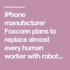 iPhone manufacturer Foxconn plans to replace almost every human worker with robots - The Verge