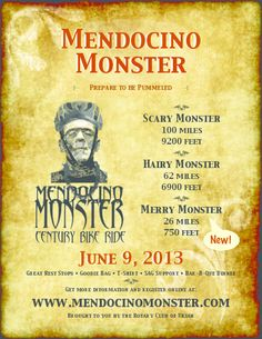 Ukiah, CA The Mendocino Monster Century Bicycle Ride, is happening on June 9, 2013.     There are three rides this year  the Scary Monster is 100 miles (160 kilometers) and includes 9200 feet of climbing - … Click flyer for more >>