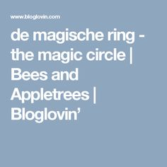 de magische ring - the magic circle | Bees and Appletrees | Bloglovin'