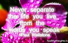 Quotes on life_never separate you words from the life you live