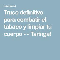 Truco definitivo para combatir el tabaco y limpiar tu cuerpo - - Taringa!