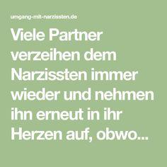 Viele Partner verzeihen dem Narzissten immer wieder und nehmen ihn erneut in ihr Herzen auf, obwohl sie wissen, dass er sie vermutlich wieder enttäuschen wird.