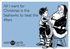 All I want for Christmas Is the Seahawks to beat the 49ers.