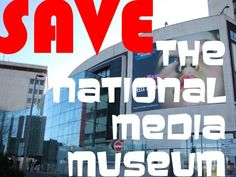 Save The National Media Museum. Rally outside the Museum, 12 noon, Saturday June 8.