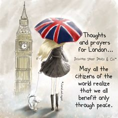Thoughts and prayers for London... May all of the citizens of the world realize that we all benefit only through peace. ~ Princess Sassy Pants & Co