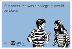 Um, yes! I hate unsweet tea & Duke!