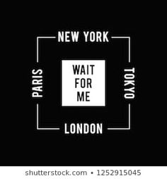 Vector illustration on the theme of New York London Paris and Tokyo. Slogan: wait for me. Typography t-shirt graphics print poster banner flyer postcard Shirt Logo Design, Tee Design, Shirt Designs, Polo Shirt Outfits, Polo T Shirts, Positive Attitude Quotes, Pop Art Design, T Shorts, Print Poster