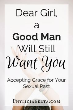 Dear Girl, a Good Man Will Still Want You
