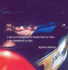 Aryton Senna. Just win