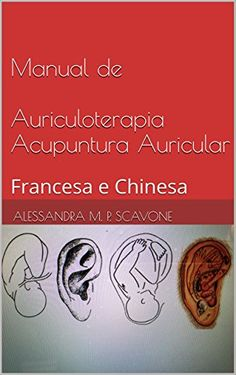 Manual de Auriculoterapia Acupuntura Auricular: Francesa…