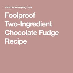 Foolproof Two-Ingredient Chocolate Fudge Recipe