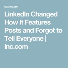 LinkedIn Changed How It Features Posts and Forgot to Tell Everyone | Inc.com