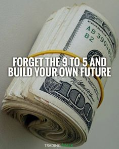 Forget the 9 to 5 and build your own future. Money stacks. Wealth affirmations quote.