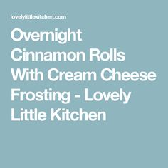Overnight Cinnamon Rolls With Cream Cheese Frosting - Lovely Little Kitchen