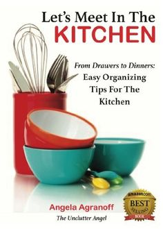 Suggested book: Let's Meet In The Kitchen: From Drawers to Dinners: Easy Organizing Tips for the Kitchen, http://www.amazon.com/dp/B00HZ9J2KS/ref=cm_sw_r_pi_awdm_HwEiub09K871M