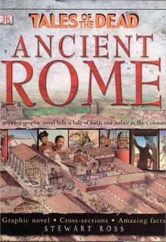 Tales of the Dead Ancient Rome (Book) : Ross, Stewart : Two children of a North African soldier are taken captive during a raid on their village by the Roman army, transported to Rome as prisoners of war, and sold into slavery. Readers can follow the search for them, which leads through the Roman underworld and eventually to the Coliseum. Full color.  WVML Call #:j937 ROS