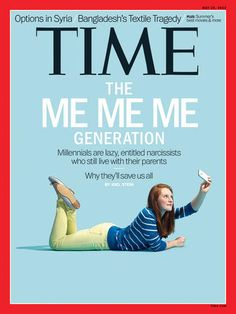 """Millennials are the """"ME ME ME GENERATION,"""" writes Joel Stein for Time magazine& new cover story out today — which makes him only the latest culture writer in the last century or so to declare the youth self-obsessed little monsters."""