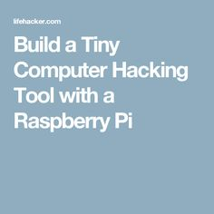 Build a Tiny Computer Hacking Tool with a Raspberry Pi