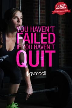 You haven't failed if you haven't quit. - A Gymdoll Public Motivational Statement (PMS) #Fitness