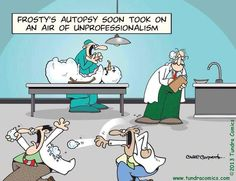 Frosty's autopsy :-) Death Humor