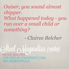 Steel Magnolias (1989) - Movie Quotes.  LOVE this movie!!! It's my Easter time must watch movie