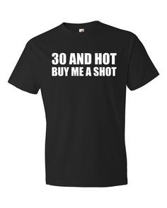 30th Birthday Shirt 30th Birthday Gift 30 Year Old Birthday T Shirt 30 And Hot Buy Me A Shot Shirt Funny Men Women Tshirt Soft Shirt B1