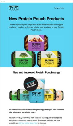 Protein Pouch packages up nutritious food for healthy folks on the go, so that everyone can feel good inside! They use email to introduce new product lines to customers, like their tasty new veggie and chicken Protein Pouches.
