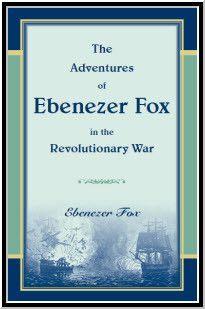 The Adventures of Ebenezer Fox in the Revolutionary War