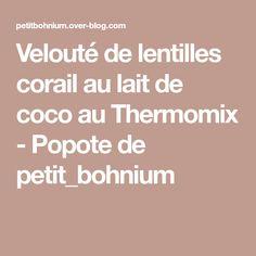 Velouté de lentilles corail au lait de coco au Thermomix - Popote de petit_bohnium